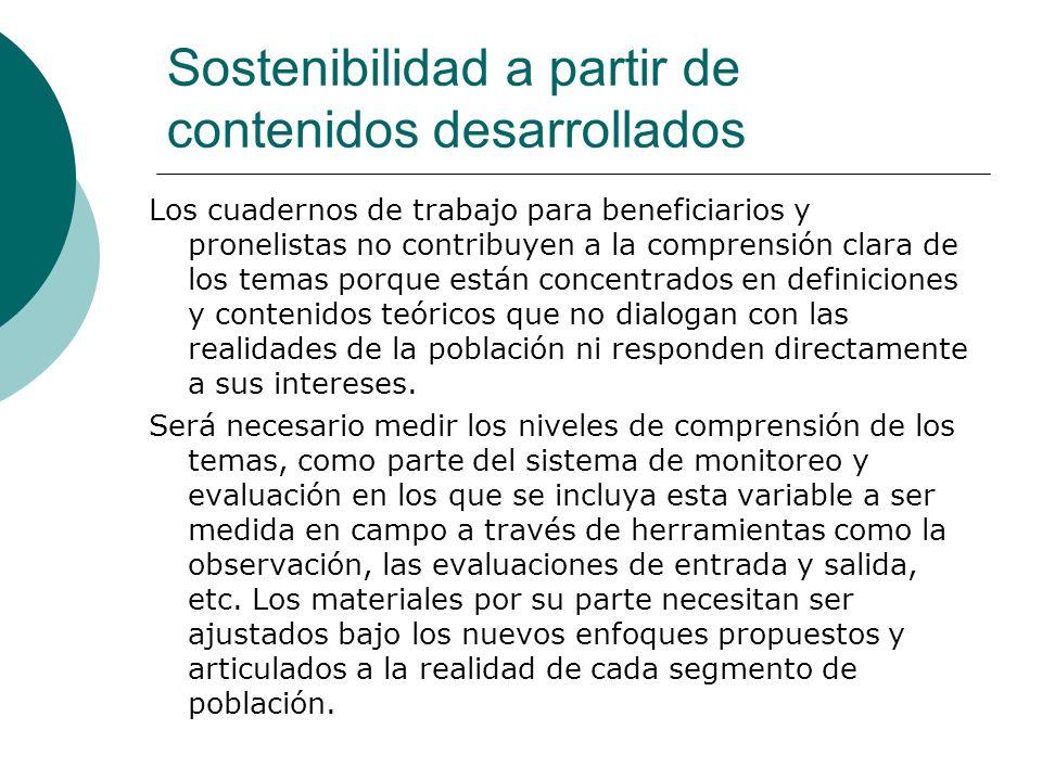 Sostenibilidad a partir de contenidos desarrollados Los cuadernos de trabajo para beneficiarios y pronelistas no contribuyen a la comprensión clara de