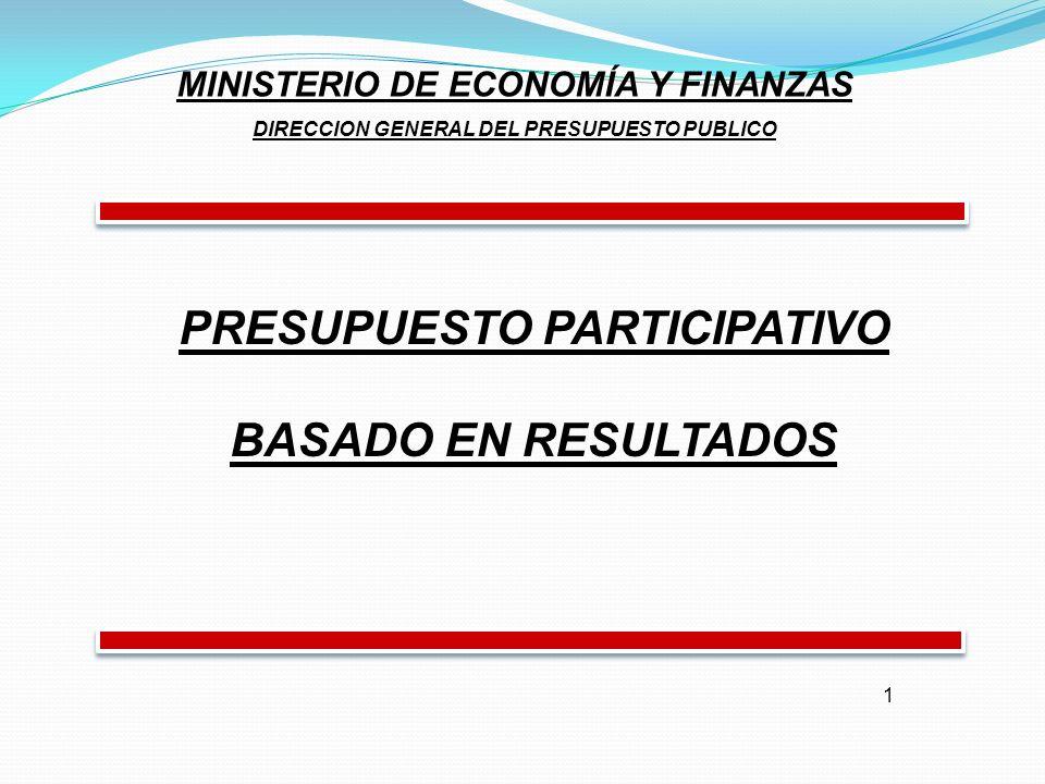 1 PRESUPUESTO PARTICIPATIVO BASADO EN RESULTADOS MINISTERIO DE ECONOMÍA Y FINANZAS DIRECCION GENERAL DEL PRESUPUESTO PUBLICO