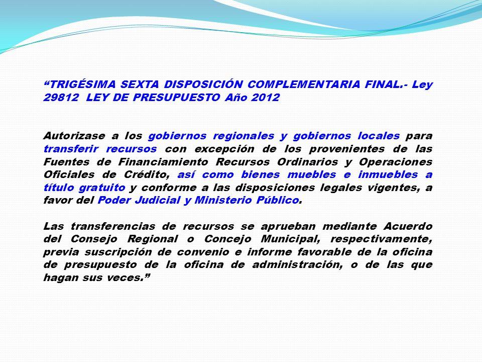 TRIGÉSIMA SEXTA DISPOSICIÓN COMPLEMENTARIA FINAL.- Ley 29812 LEY DE PRESUPUESTO Año 2012 Autorizase a los gobiernos regionales y gobiernos locales par
