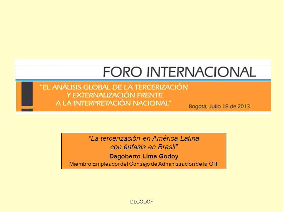 DLGODOY La tercerización en América Latina con énfasis en Brasil Dagoberto Lima Godoy Miembro Empleador del Consejo de Administración de la OIT