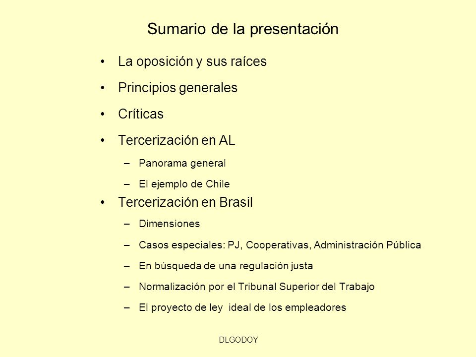 DLGODOY Sumario de la presentación La oposición y sus raíces Principios generales Críticas Tercerización en AL –Panorama general –El ejemplo de Chile