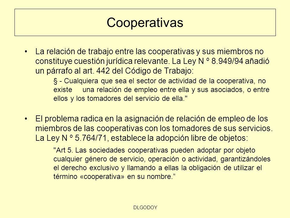 DLGODOY Cooperativas La relación de trabajo entre las cooperativas y sus miembros no constituye cuestión jurídica relevante. La Ley N º 8.949/94 añadi