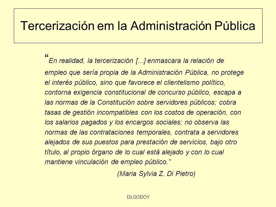 DLGODOY Tercerización em la Administración Pública En realidad, la tercerización [...] enmascara la relación de empleo que sería propia de la Administ