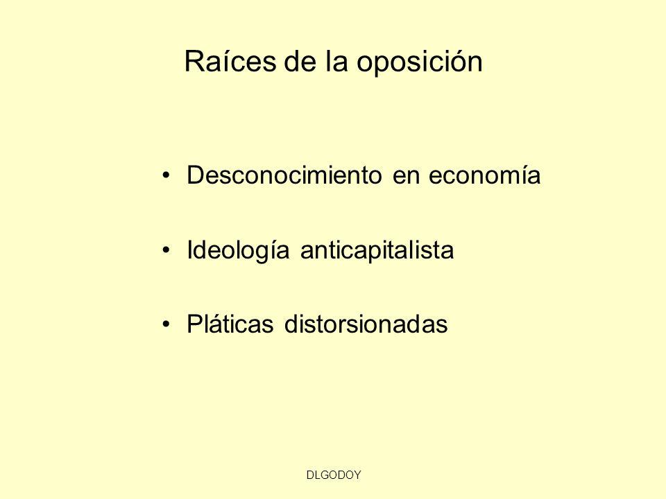 DLGODOY Raíces de la oposición Desconocimiento en economía Ideología anticapitalista Pláticas distorsionadas