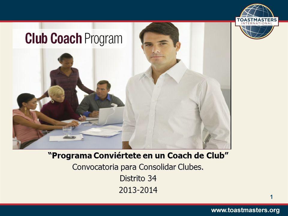 1 Programa Conviértete en un Coach de Club Convocatoria para Consolidar Clubes. Distrito 34 2013-2014