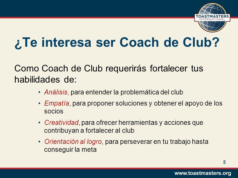 5 ¿Te interesa ser Coach de Club? Como Coach de Club requerirás fortalecer tus habilidades de: Análisis, para entender la problemática del club Empatí