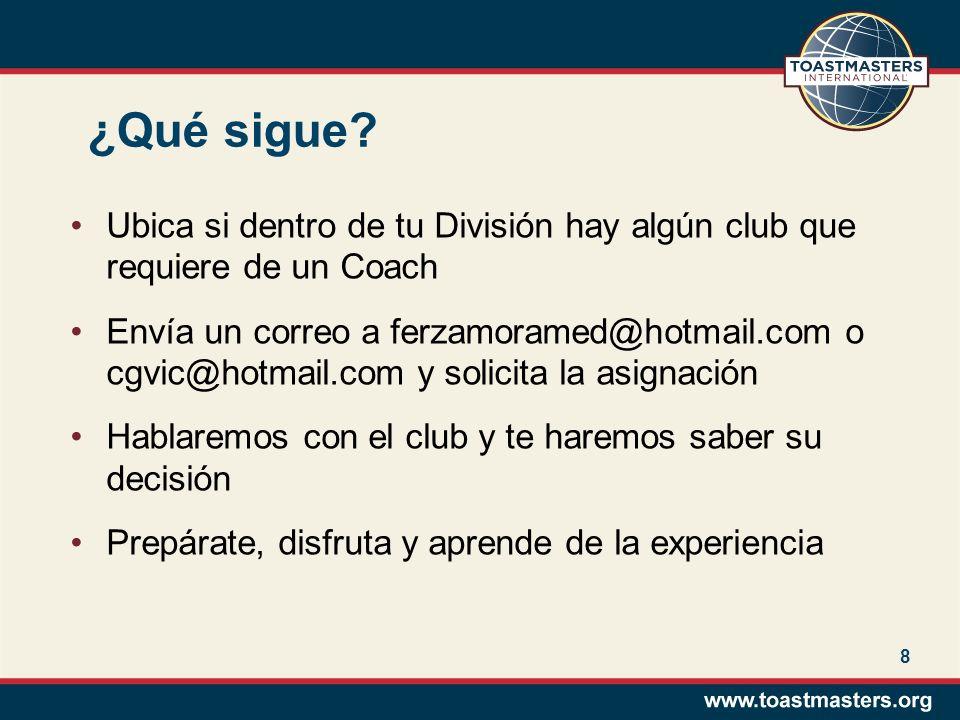 8 ¿Qué sigue? Ubica si dentro de tu División hay algún club que requiere de un Coach Envía un correo a ferzamoramed@hotmail.com o cgvic@hotmail.com y