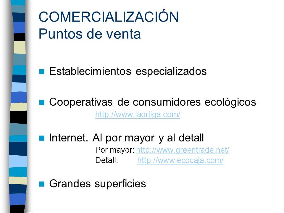 COMERCIALIZACIÓN Puntos de venta Establecimientos especializados Cooperativas de consumidores ecológicos http://www.laortiga.com/ Internet. Al por may