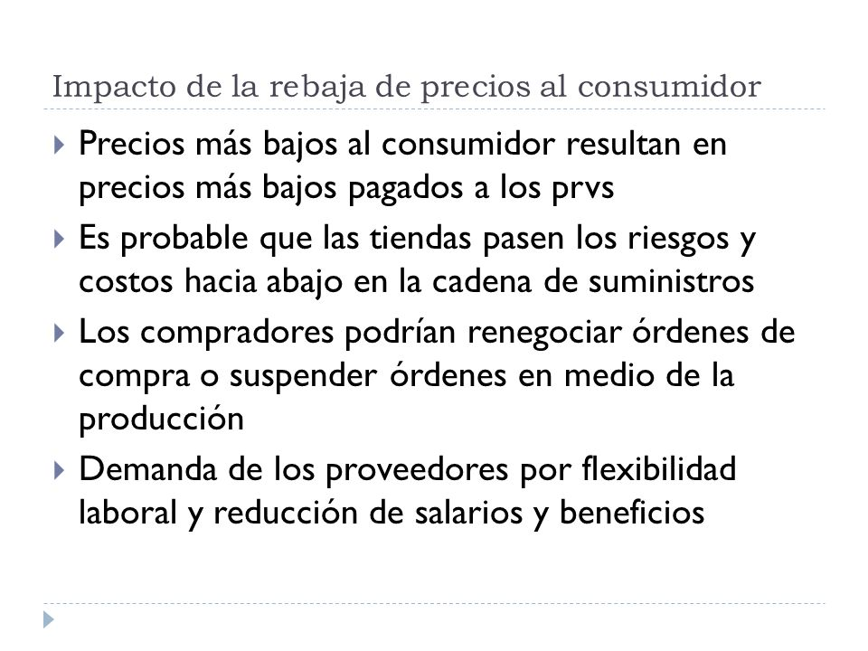 Impacto de la rebaja de precios al consumidor Precios más bajos al consumidor resultan en precios más bajos pagados a los prvs Es probable que las tie