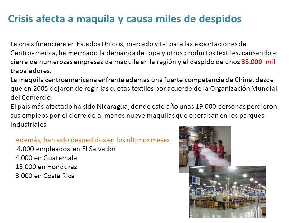 Crisis afecta a maquila y causa miles de despidos La crisis financiera en Estados Unidos, mercado vital para las exportaciones de Centroamérica, ha me