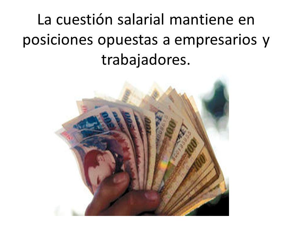 La cuestión salarial mantiene en posiciones opuestas a empresarios y trabajadores.