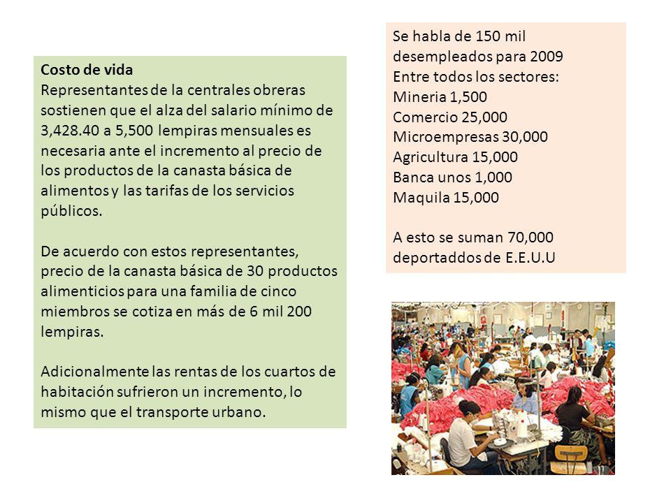 Costo de vida Representantes de la centrales obreras sostienen que el alza del salario mínimo de 3,428.40 a 5,500 lempiras mensuales es necesaria ante