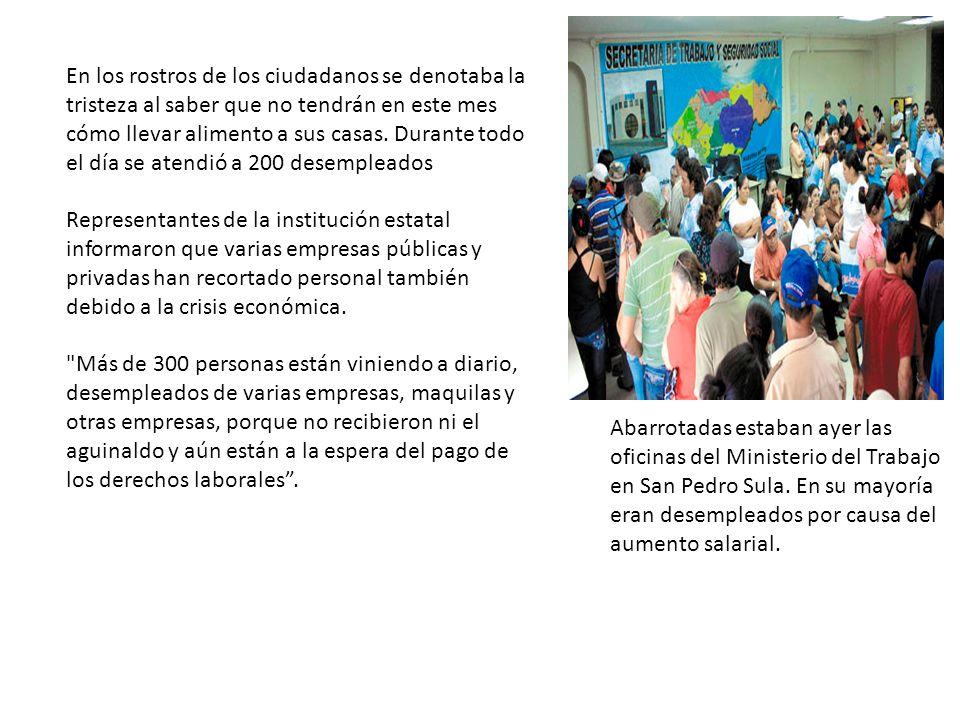 Abarrotadas estaban ayer las oficinas del Ministerio del Trabajo en San Pedro Sula. En su mayoría eran desempleados por causa del aumento salarial. En