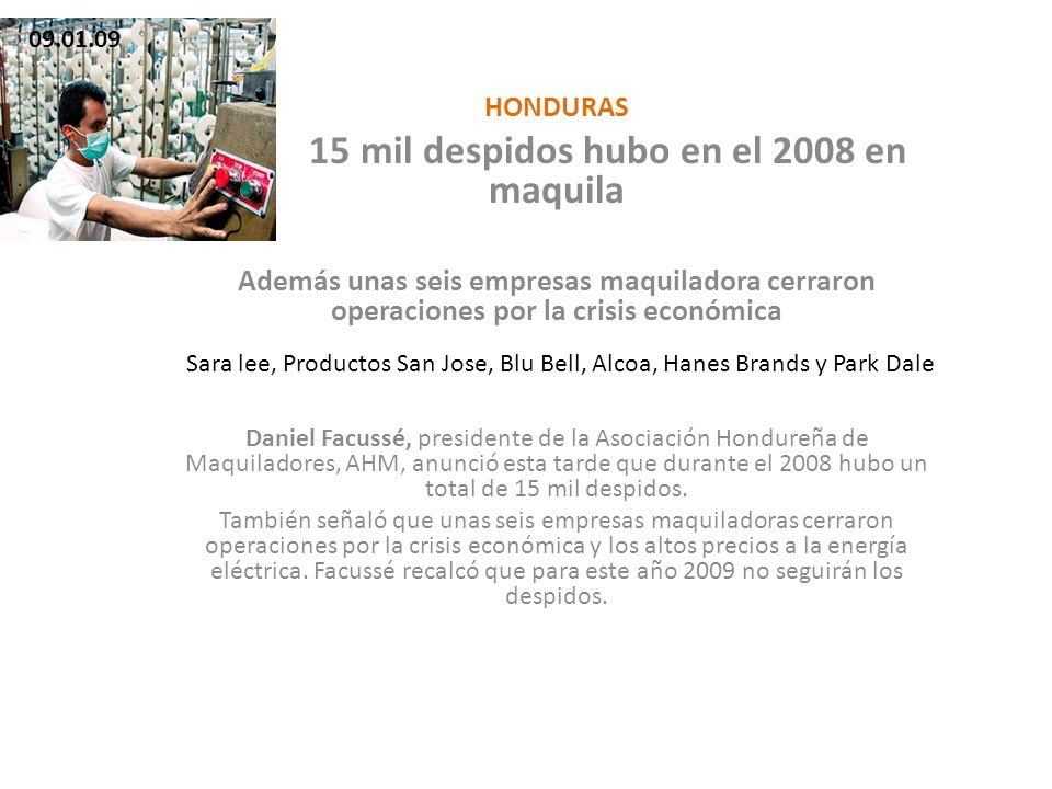 HONDURAS 15 mil despidos hubo en el 2008 en maquila Además unas seis empresas maquiladora cerraron operaciones por la crisis económica Daniel Facussé,