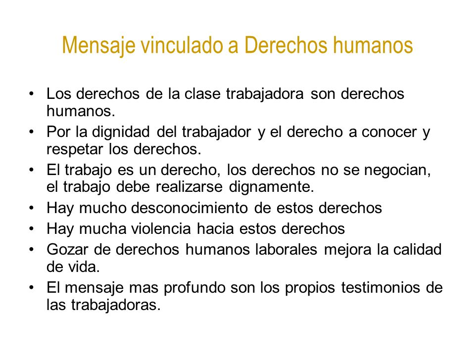Mensaje vinculado a Derechos humanos Los derechos de la clase trabajadora son derechos humanos. Por la dignidad del trabajador y el derecho a conocer