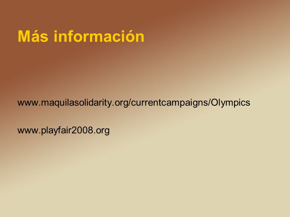 Más información www.maquilasolidarity.org/currentcampaigns/Olympics www.playfair2008.org