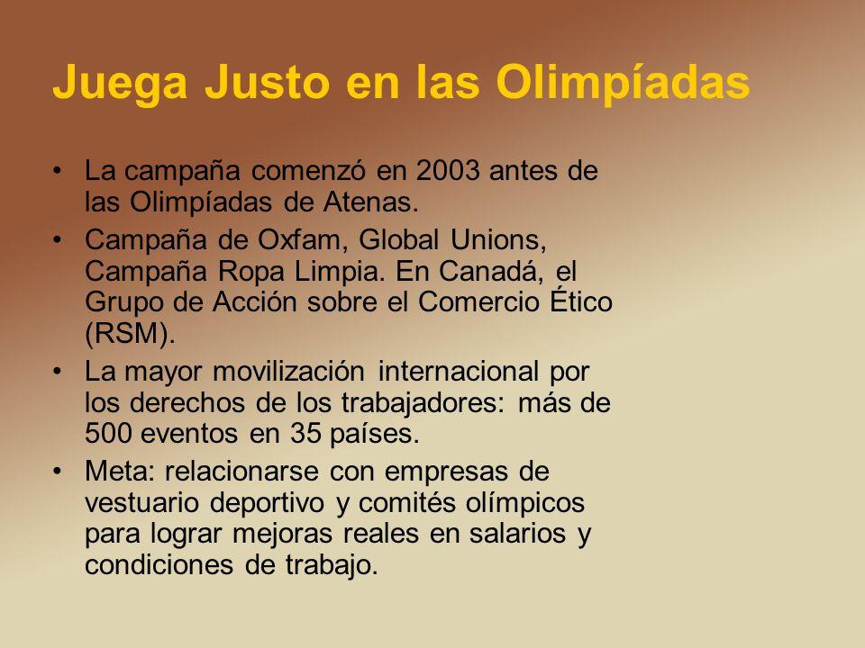 Juega Justo en las Olimpíadas La campaña comenzó en 2003 antes de las Olimpíadas de Atenas. Campaña de Oxfam, Global Unions, Campaña Ropa Limpia. En C