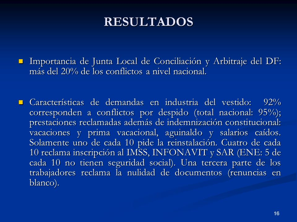16RESULTADOS Importancia de Junta Local de Conciliación y Arbitraje del DF: más del 20% de los conflictos a nivel nacional. Importancia de Junta Local