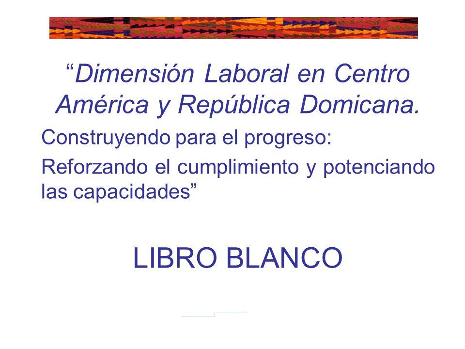 Dimensión Laboral en Centro América y República Domicana. Construyendo para el progreso: Reforzando el cumplimiento y potenciando las capacidades LIBR