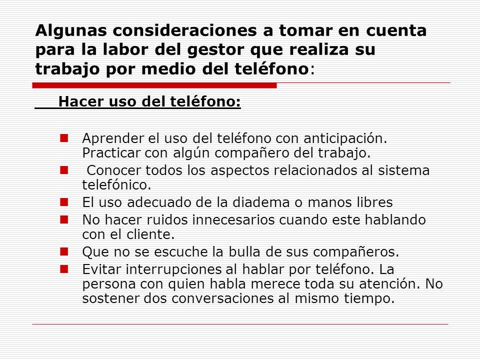 Algunas consideraciones a tomar en cuenta para la labor del gestor que realiza su trabajo por medio del teléfono: Hacer uso del teléfono: Aprender el