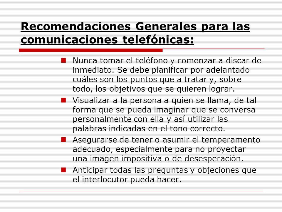 Recomendaciones Generales para las comunicaciones telefónicas: Nunca tomar el teléfono y comenzar a discar de inmediato. Se debe planificar por adelan