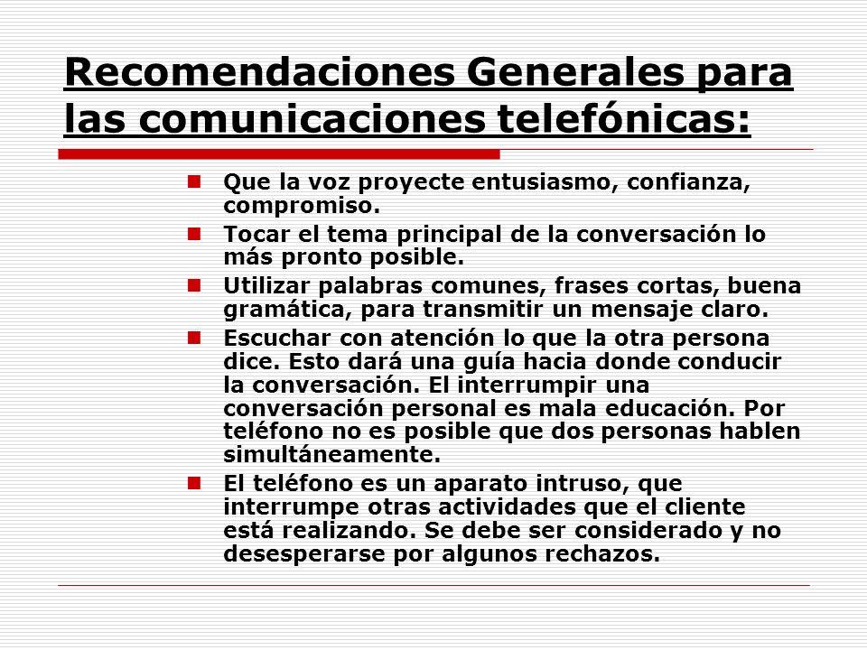 Recomendaciones Generales para las comunicaciones telefónicas: Que la voz proyecte entusiasmo, confianza, compromiso. Tocar el tema principal de la co