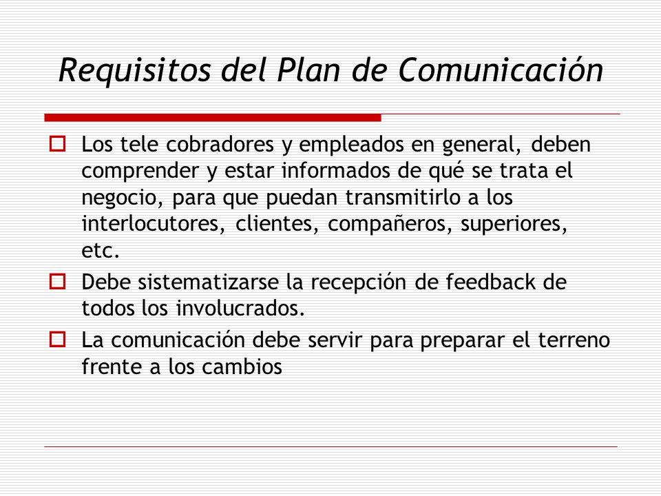 Requisitos del Plan de Comunicación Los tele cobradores y empleados en general, deben comprender y estar informados de qué se trata el negocio, para q
