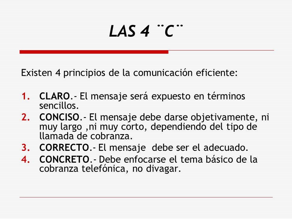 LAS 4 ¨C¨ Existen 4 principios de la comunicación eficiente: 1.CLARO.- El mensaje será expuesto en términos sencillos. 2.CONCISO.- El mensaje debe dar