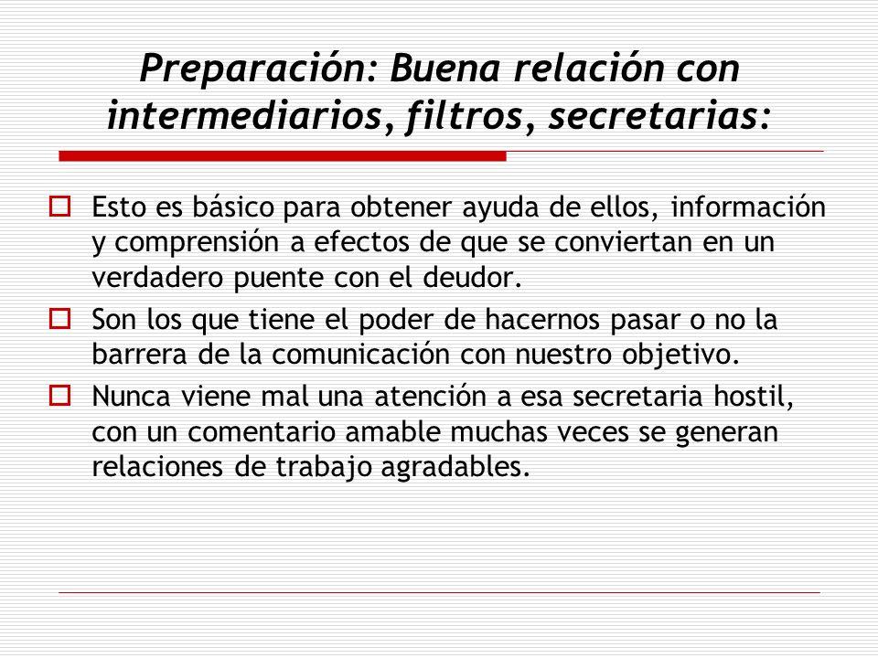 Preparación: Buena relación con intermediarios, filtros, secretarias: Esto es básico para obtener ayuda de ellos, información y comprensión a efectos