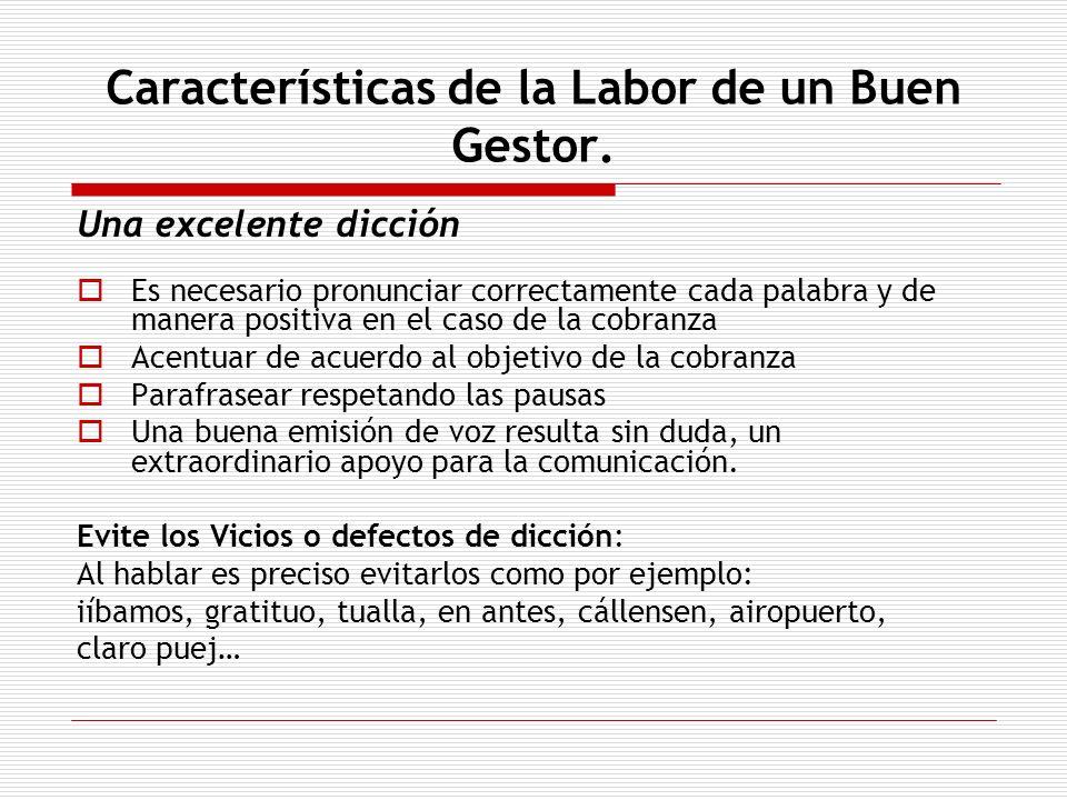 Características de la Labor de un Buen Gestor. Una excelente dicción Es necesario pronunciar correctamente cada palabra y de manera positiva en el cas