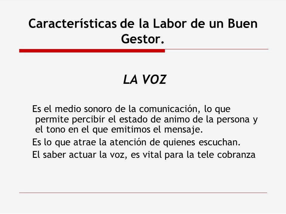 Características de la Labor de un Buen Gestor. LA VOZ Es el medio sonoro de la comunicación, lo que permite percibir el estado de animo de la persona