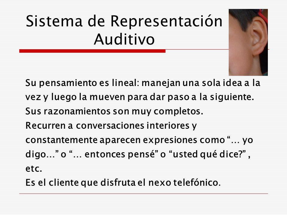 Sistema de Representación Auditivo Su pensamiento es lineal: manejan una sola idea a la vez y luego la mueven para dar paso a la siguiente. Sus razona