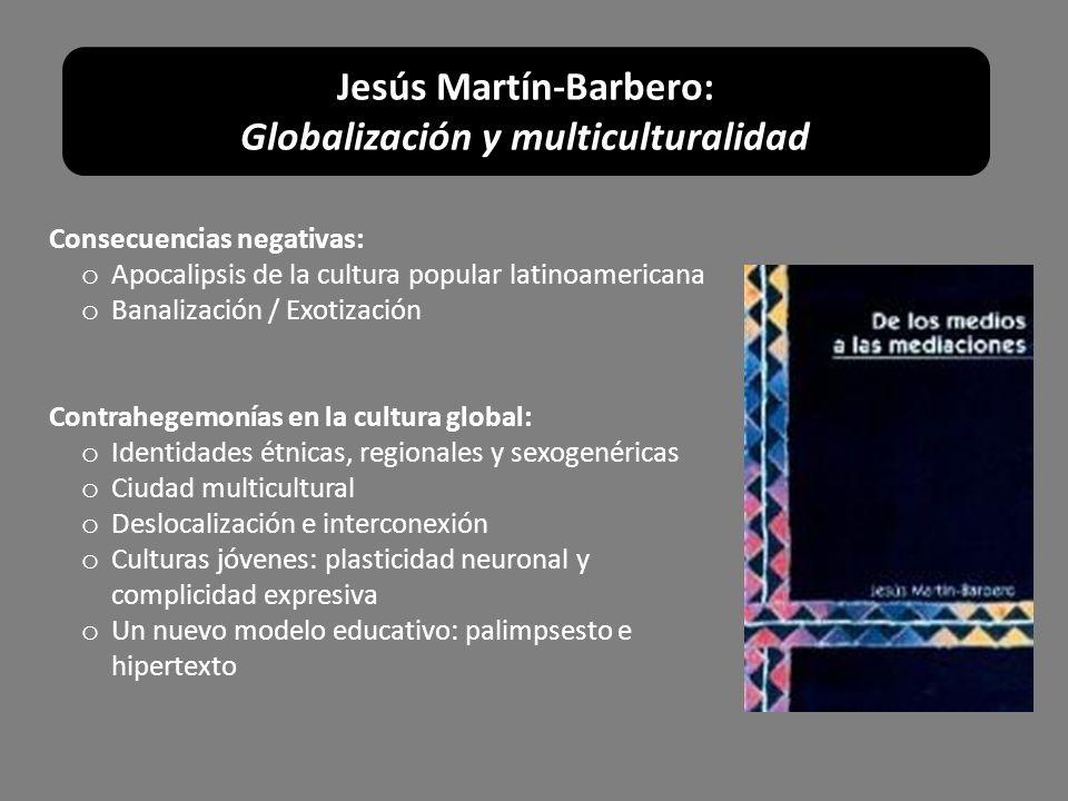 Consecuencias negativas: o Apocalipsis de la cultura popular latinoamericana o Banalización / Exotización Contrahegemonías en la cultura global: o Ide