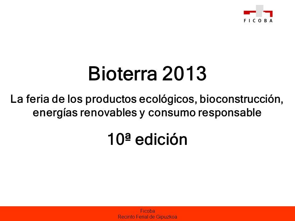 Ficoba Recinto Ferial de Gipuzkoa Bioterra 2013 La feria de los productos ecológicos, bioconstrucción, energías renovables y consumo responsable 10ª edición