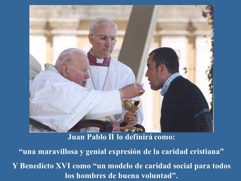 Juan Pablo II lo definirá como: una maravillosa y genial expresión de la caridad cristiana Y Benedicto XVI como un modelo de caridad social para todos