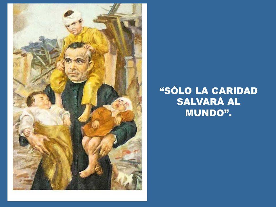 SÓLO LA CARIDAD SALVARÁ AL MUNDO.