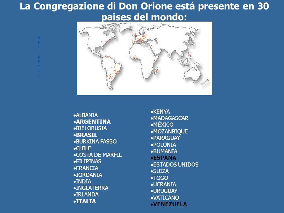 La Congregazione di Don Orione está presente en 30 paises del mondo: Nei paesiNei paesi ALBANIA ARGENTINA BIELORUSIA BRASIL BURKINA FASSO CHILE COSTA