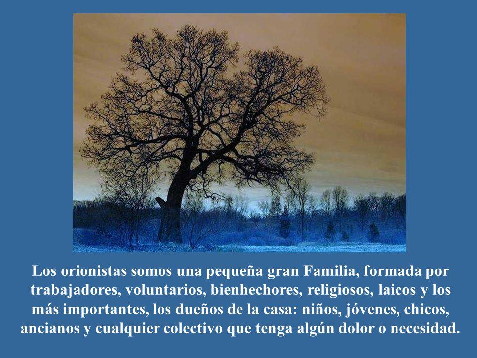 Los orionistas somos una pequeña gran Familia, formada por trabajadores, voluntarios, bienhechores, religiosos, laicos y los más importantes, los dueñ