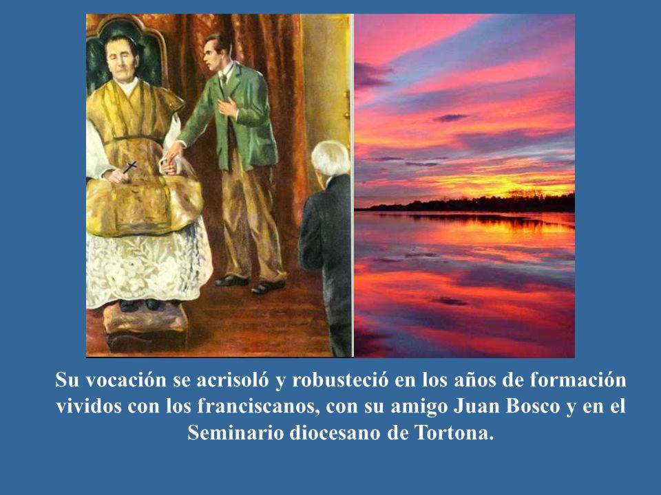 Su vocación se acrisoló y robusteció en los años de formación vividos con los franciscanos, con su amigo Juan Bosco y en el Seminario diocesano de Tor