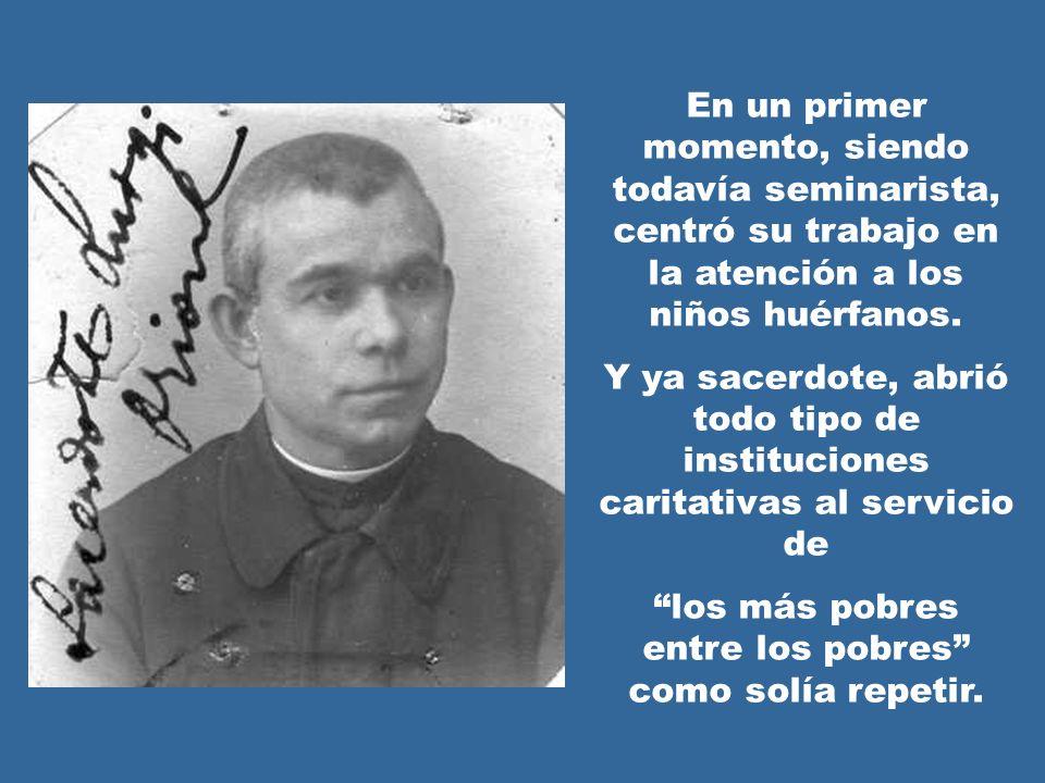 En un primer momento, siendo todavía seminarista, centró su trabajo en la atención a los niños huérfanos. Y ya sacerdote, abrió todo tipo de instituci