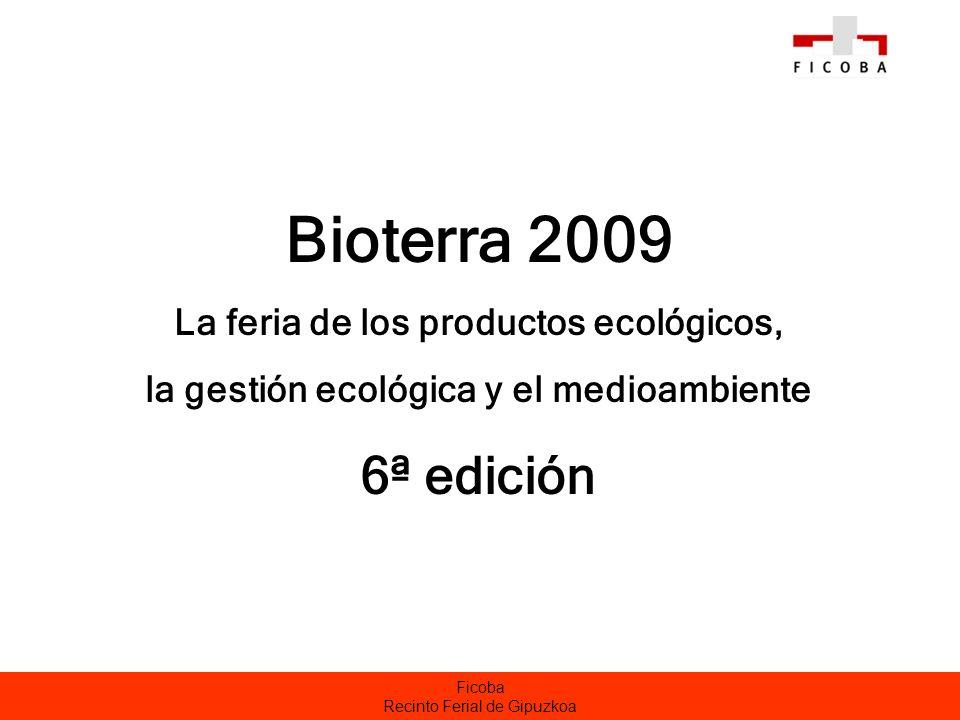 Ficoba Recinto Ferial de Gipuzkoa Bioterra 2009 La feria de los productos ecológicos, la gestión ecológica y el medioambiente 6ª edición