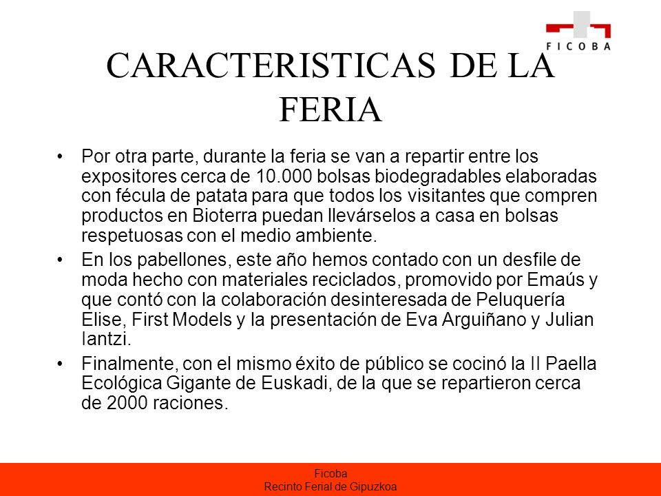 Ficoba Recinto Ferial de Gipuzkoa CARACTERISTICAS DE LA FERIA Por otra parte, durante la feria se van a repartir entre los expositores cerca de 10.000