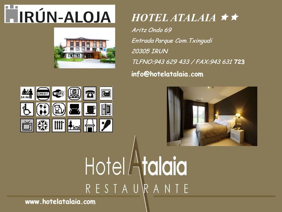 HOTEL ATALAIA Aritz Ondo 69 Entrada Parque Com.Txingudi 20305 IRUN TLFNO:943 629 433 / FAX:943 631 723 www.hotelatalaia.com info@hotelatalaia.com