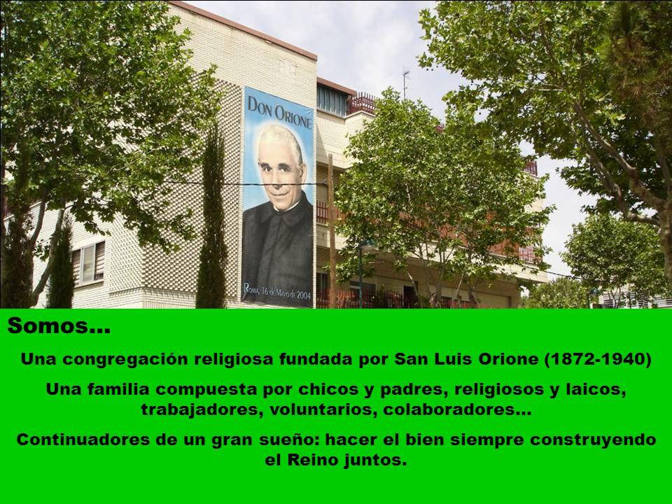 Somos… Una congregación religiosa fundada por San Luis Orione (1872-1940) Una familia compuesta por chicos y padres, religiosos y laicos, trabajadores