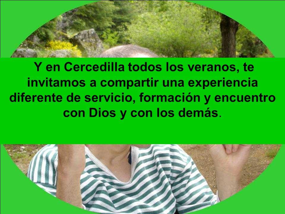 Y en Cercedilla todos los veranos, te invitamos a compartir una experiencia diferente de servicio, formación y encuentro con Dios y con los demás.