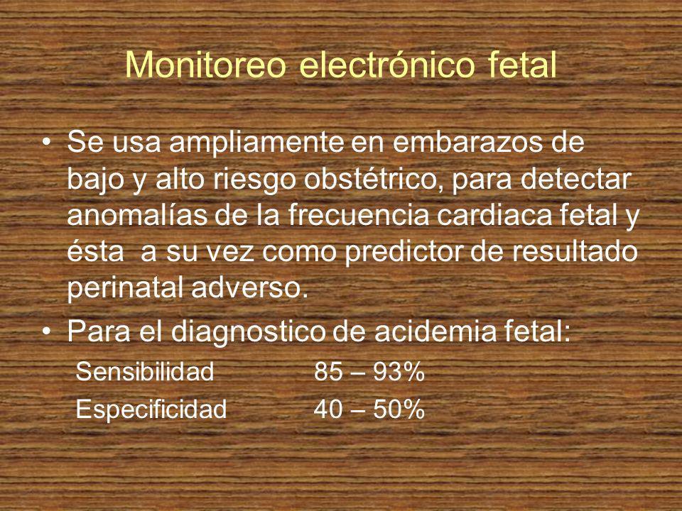 Monitoreo electrónico fetal Se usa ampliamente en embarazos de bajo y alto riesgo obstétrico, para detectar anomalías de la frecuencia cardiaca fetal