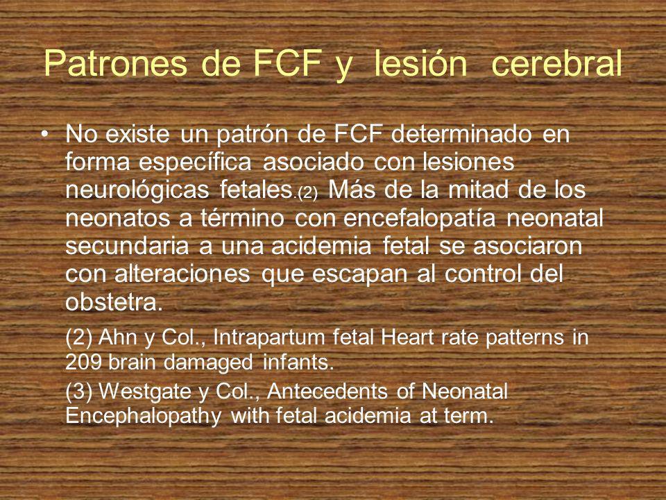 Patrones de FCF y lesión cerebral No existe un patrón de FCF determinado en forma específica asociado con lesiones neurológicas fetales.(2) Más de la