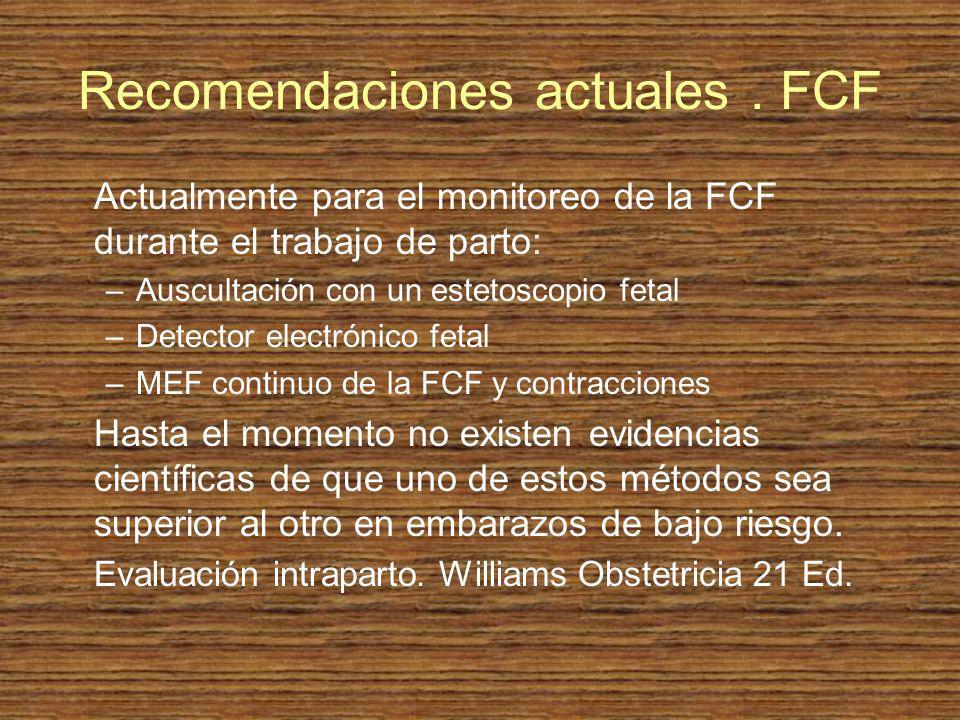 Recomendaciones actuales. FCF Actualmente para el monitoreo de la FCF durante el trabajo de parto: –Auscultación con un estetoscopio fetal –Detector e