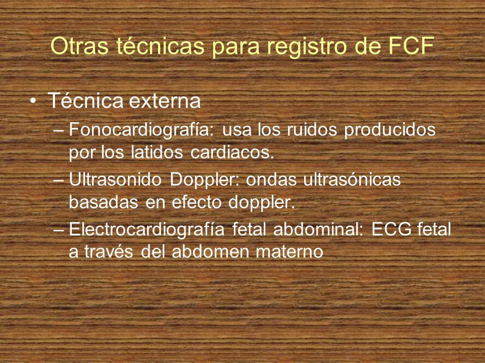 Otras técnicas para registro de FCF Técnica externa –Fonocardiografía: usa los ruidos producidos por los latidos cardiacos. –Ultrasonido Doppler: onda