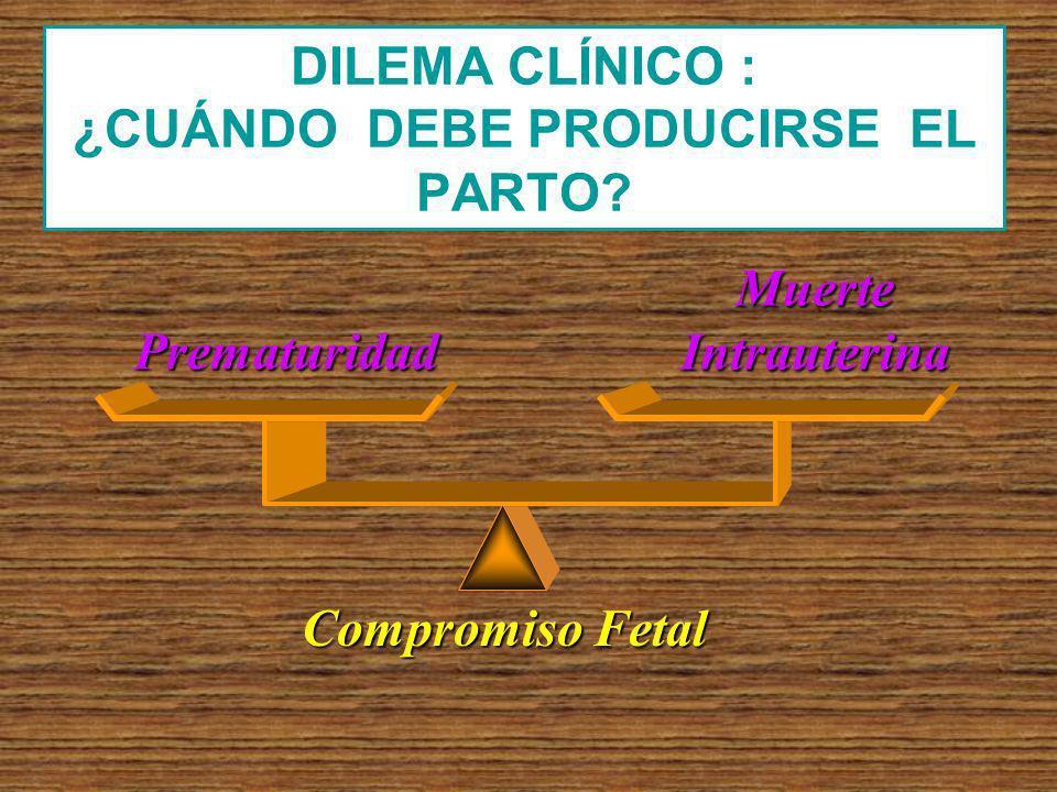 DILEMA CLÍNICO : ¿CUÁNDO DEBE PRODUCIRSE EL PARTO? Prematuridad Muerte Intrauterina Compromiso Fetal